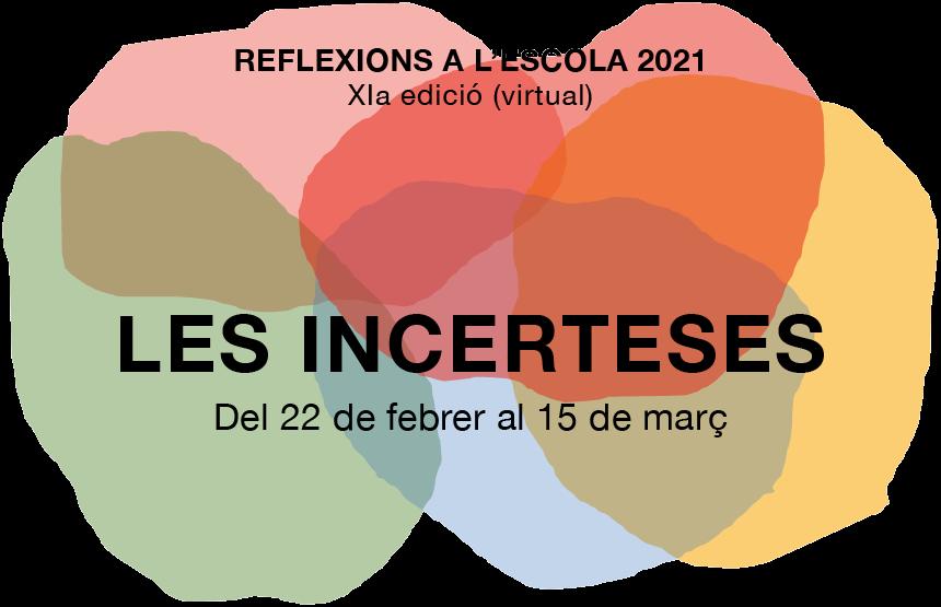 Cicle Reflexions a l'Escola 2021: Incerteses